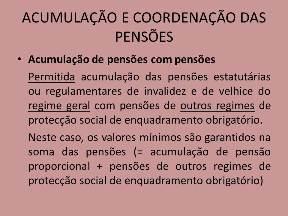 ACUMULAÇÃO E COORDENAÇÃO DAS PENSÕES Acumulação de pensões com pensões Permitida acumulação das pensões estatutárias ou regulamentares de invalidez e
