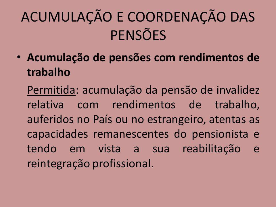ACUMULAÇÃO E COORDENAÇÃO DAS PENSÕES Acumulação de pensões com rendimentos de trabalho Permitida: acumulação da pensão de invalidez relativa com rendi