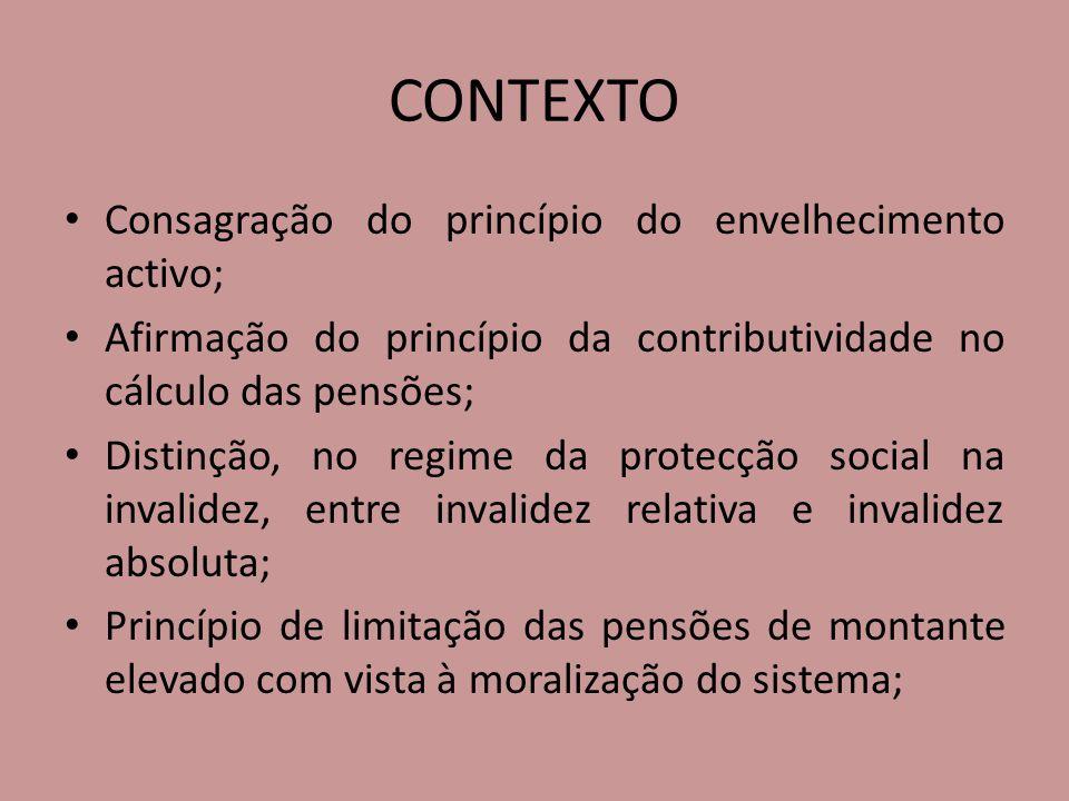 CONTEXTO Consagração do princípio do envelhecimento activo; Afirmação do princípio da contributividade no cálculo das pensões; Distinção, no regime da