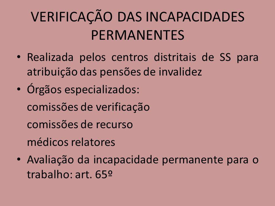 VERIFICAÇÃO DAS INCAPACIDADES PERMANENTES Realizada pelos centros distritais de SS para atribuição das pensões de invalidez Órgãos especializados: com