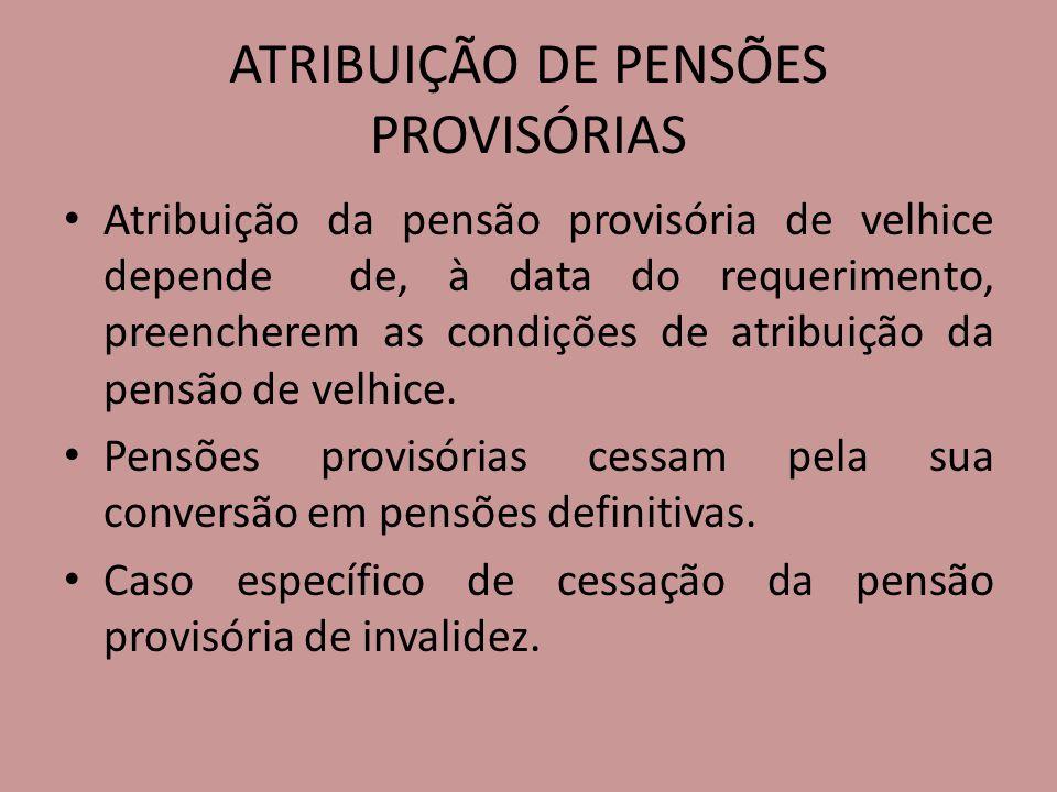 ATRIBUIÇÃO DE PENSÕES PROVISÓRIAS Atribuição da pensão provisória de velhice depende de, à data do requerimento, preencherem as condições de atribuiçã