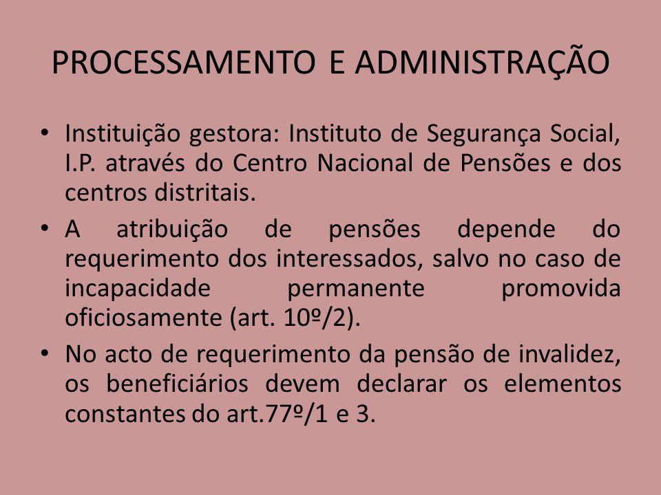 PROCESSAMENTO E ADMINISTRAÇÃO Instituição gestora: Instituto de Segurança Social, I.P. através do Centro Nacional de Pensões e dos centros distritais.