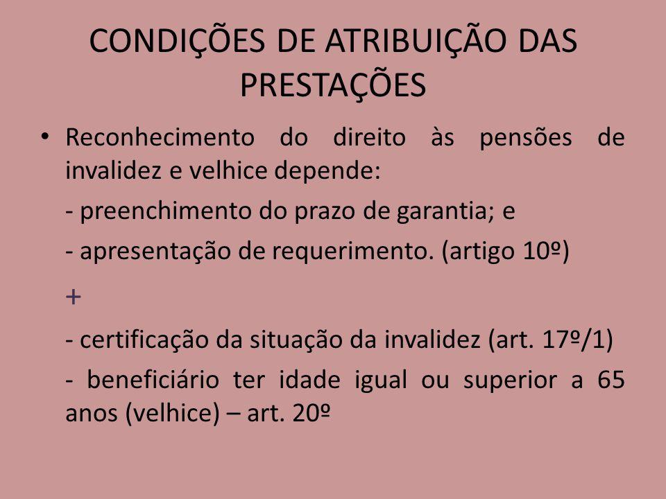 CONDIÇÕES DE ATRIBUIÇÃO DAS PRESTAÇÕES Reconhecimento do direito às pensões de invalidez e velhice depende: - preenchimento do prazo de garantia; e -