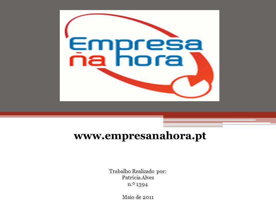 Trabalho Realizado por: Patrícia Alves n.º 1394 Maio de 2011 www.empresanahora.pt