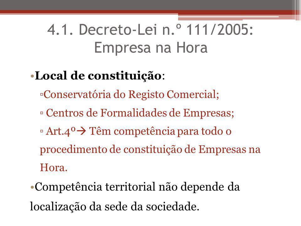4.1. Decreto-Lei n.º 111/2005: Empresa na Hora Local de constituição: Conservatória do Registo Comercial; Centros de Formalidades de Empresas; Art.4º