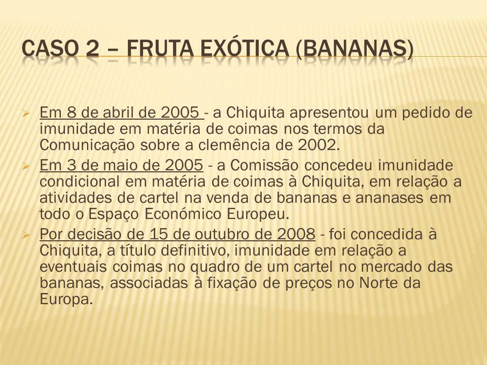 Em 8 de abril de 2005 - a Chiquita apresentou um pedido de imunidade em matéria de coimas nos termos da Comunicação sobre a clemência de 2002.