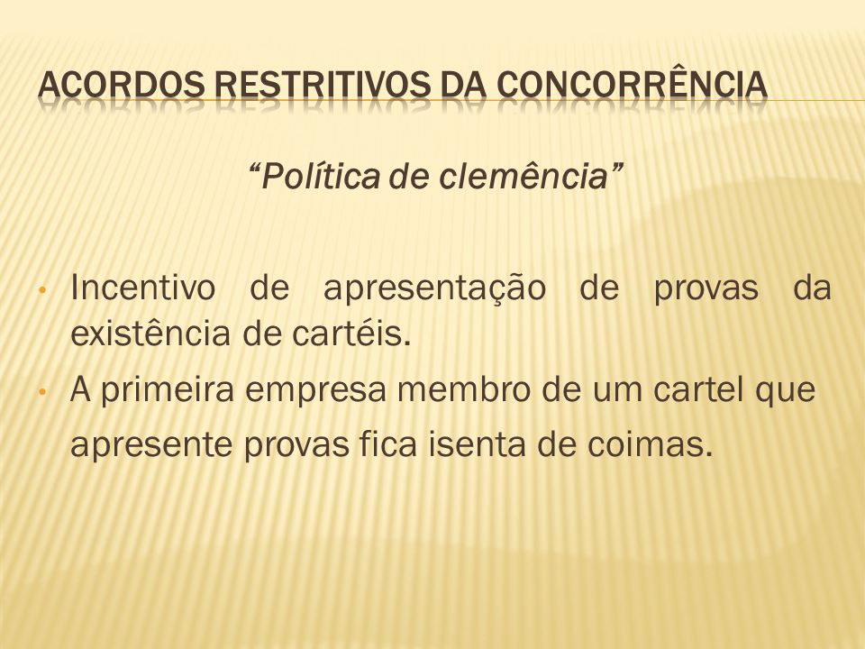 Política de clemência Incentivo de apresentação de provas da existência de cartéis.