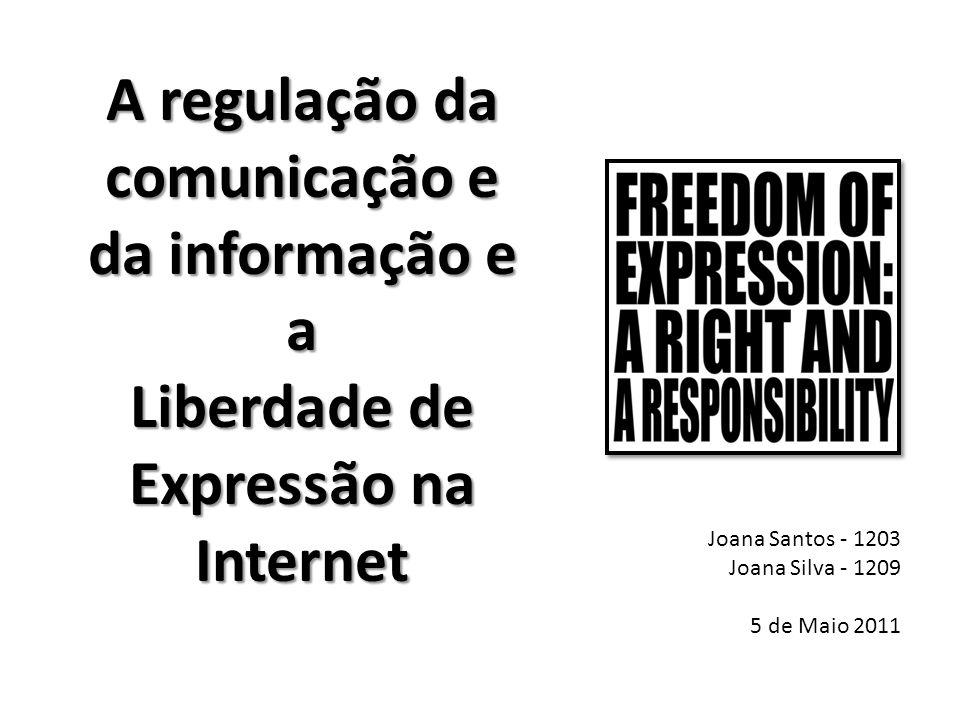 A regulação da comunicação e da informação e a Liberdade de Expressão na Internet Joana Santos - 1203 Joana Silva - 1209 5 de Maio 2011