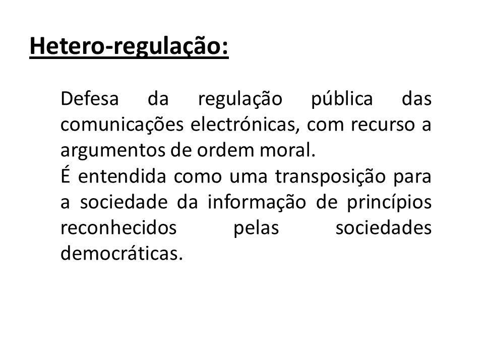Hetero-regulação: Defesa da regulação pública das comunicações electrónicas, com recurso a argumentos de ordem moral. É entendida como uma transposiçã