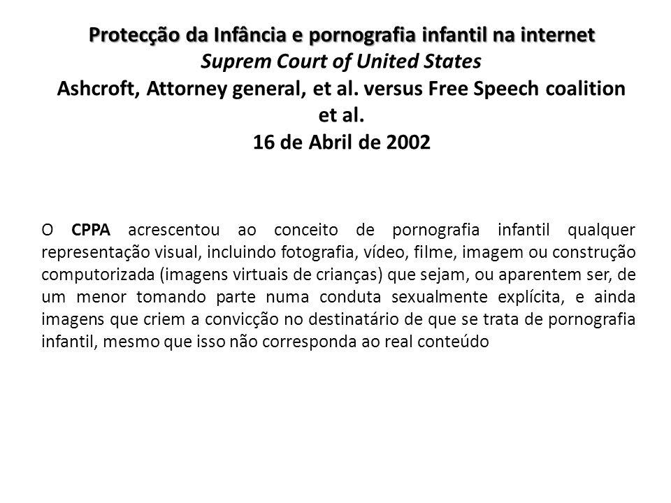 Protecção da Infância e pornografia infantil na internet Protecção da Infância e pornografia infantil na internet Suprem Court of United States Ashcro