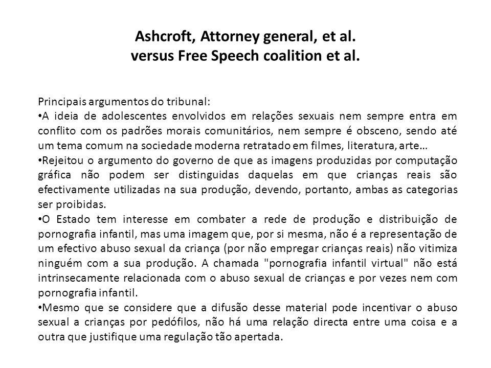 Ashcroft, Attorney general, et al. versus Free Speech coalition et al. Principais argumentos do tribunal: A ideia de adolescentes envolvidos em relaçõ