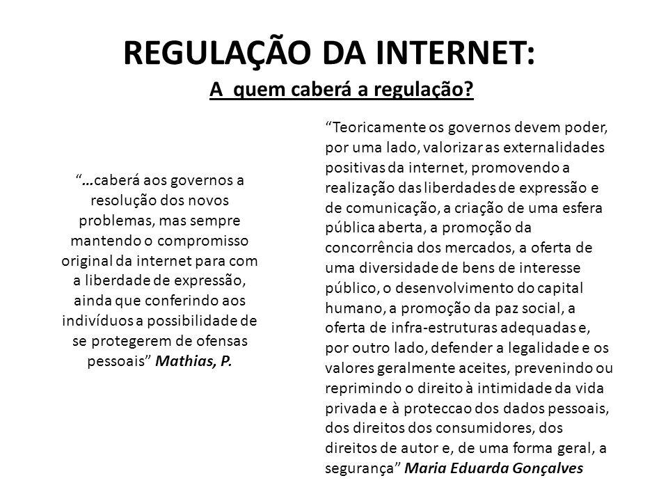 REGULAÇÃO DA INTERNET: A quem caberá a regulação? …caberá aos governos a resolução dos novos problemas, mas sempre mantendo o compromisso original da