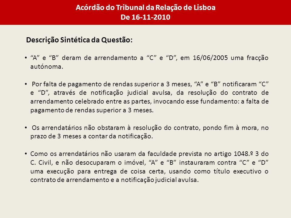 Acórdão do Tribunal da Relação de Lisboa De 16-11-2010 Descrição Sintética da Questão: A e B deram de arrendamento a C e D, em 16/06/2005 uma fracção autónoma.