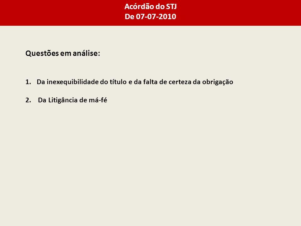 Acórdão do STJ De 07-07-2010 Questões em análise: 1.Da inexequibilidade do título e da falta de certeza da obrigação 2.