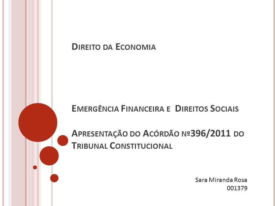 D IREITO DA E CONOMIA E MERGÊNCIA F INANCEIRA E D IREITOS S OCIAIS A PRESENTAÇÃO DO A CÓRDÃO Nº 396/2011 DO T RIBUNAL C ONSTITUCIONAL Sara Miranda Rosa 001379
