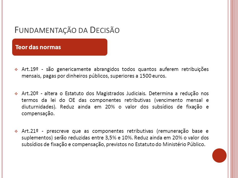 F UNDAMENTAÇÃO DA D ECISÃO Art.19º - são genericamente abrangidos todos quantos auferem retribuições mensais, pagas por dinheiros públicos, superiores a 1500 euros.