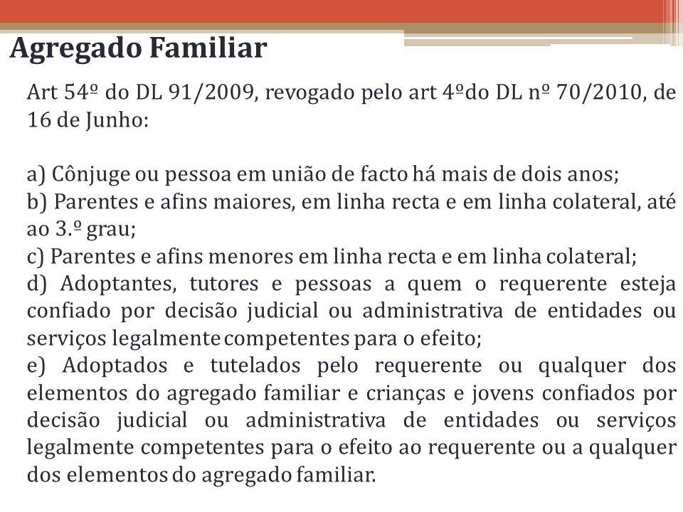Agregado Familiar Art 54º do DL 91/2009, revogado pelo art 4ºdo DL nº 70/2010, de 16 de Junho: a) Cônjuge ou pessoa em união de facto há mais de dois