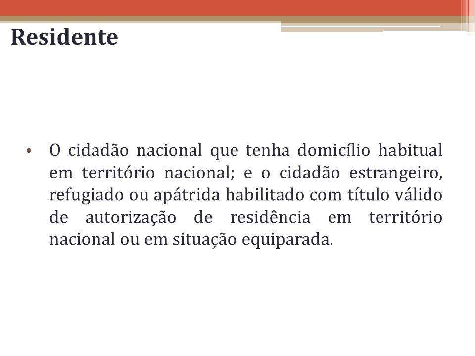 Residente O cidadão nacional que tenha domicílio habitual em território nacional; e o cidadão estrangeiro, refugiado ou apátrida habilitado com título