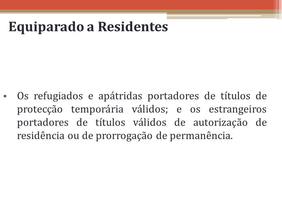 Equiparado a Residentes Os refugiados e apátridas portadores de títulos de protecção temporária válidos; e os estrangeiros portadores de títulos válid