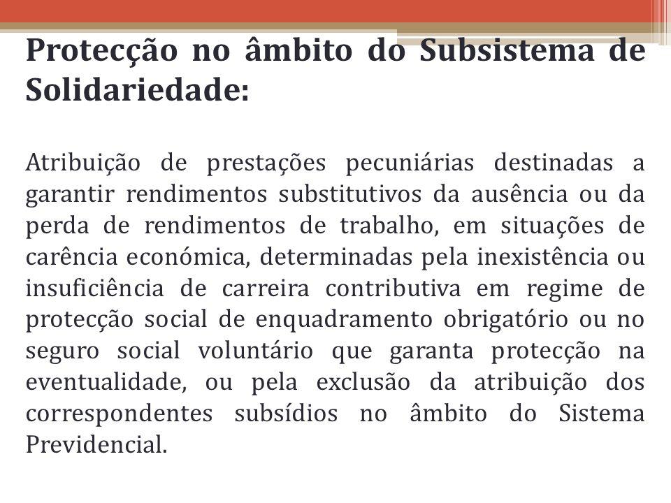 Protecção no âmbito do Subsistema de Solidariedade: Atribuição de prestações pecuniárias destinadas a garantir rendimentos substitutivos da ausência o