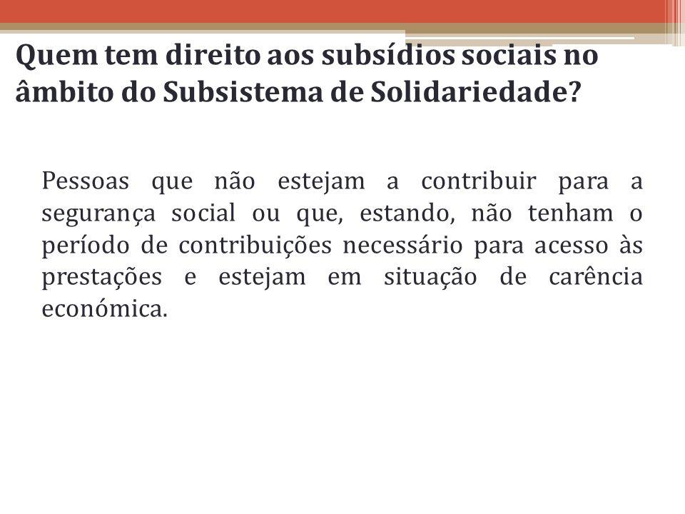 Quem tem direito aos subsídios sociais no âmbito do Subsistema de Solidariedade? Pessoas que não estejam a contribuir para a segurança social ou que,