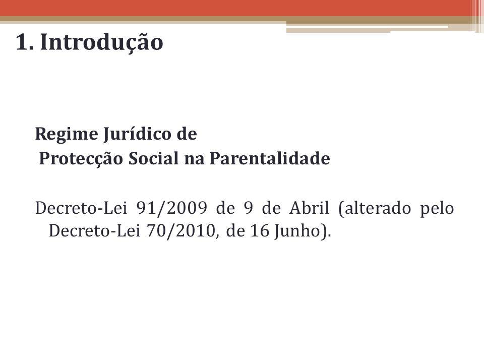 1. Introdução Regime Jurídico de Protecção Social na Parentalidade Decreto-Lei 91/2009 de 9 de Abril (alterado pelo Decreto-Lei 70/2010, de 16 Junho).
