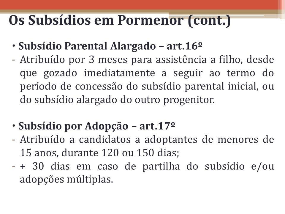 Os Subsídios em Pormenor (cont.) Subsídio Parental Alargado – art.16º -Atribuído por 3 meses para assistência a filho, desde que gozado imediatamente