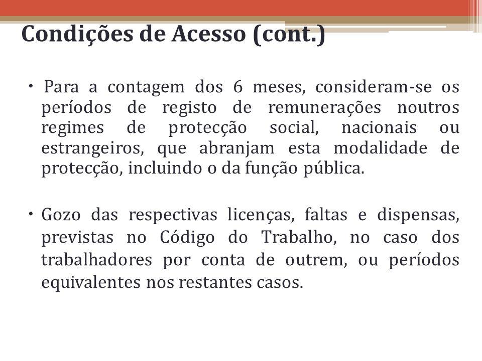 Condições de Acesso (cont.) Para a contagem dos 6 meses, consideram-se os períodos de registo de remunerações noutros regimes de protecção social, nac