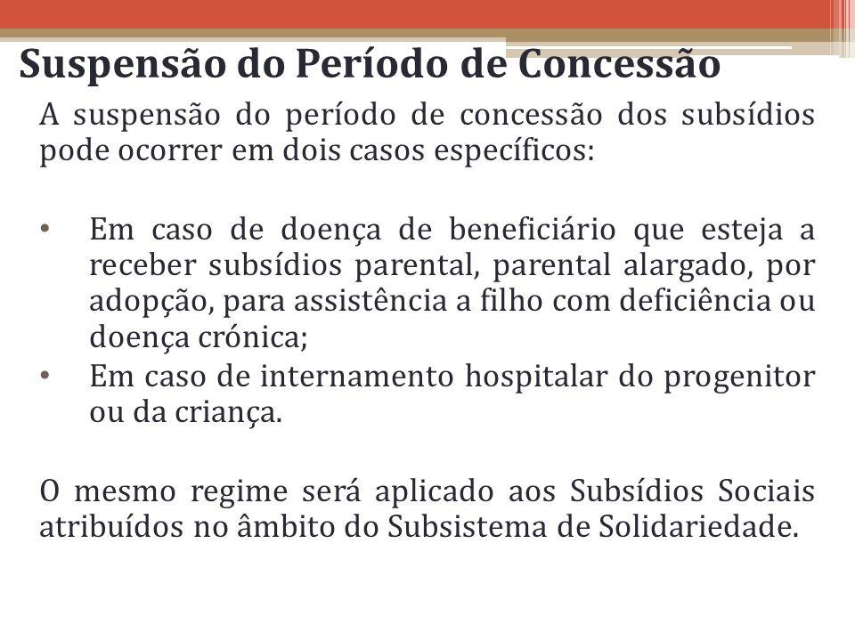 Suspensão do Período de Concessão A suspensão do período de concessão dos subsídios pode ocorrer em dois casos específicos: Em caso de doença de benef