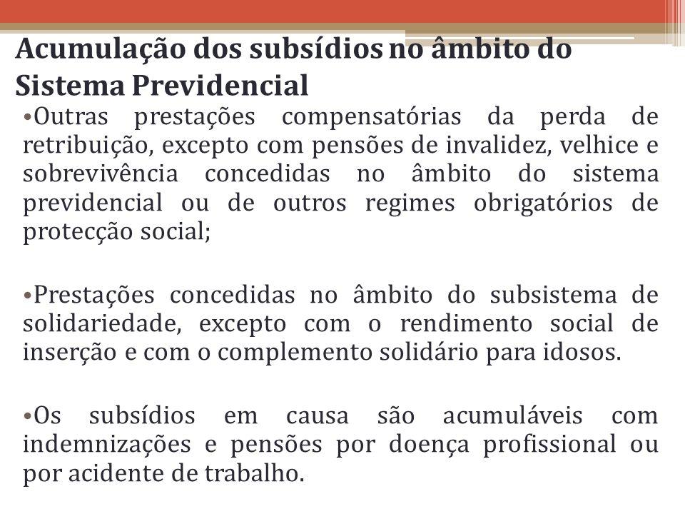 Acumulação dos subsídios no âmbito do Sistema Previdencial Outras prestações compensatórias da perda de retribuição, excepto com pensões de invalidez,
