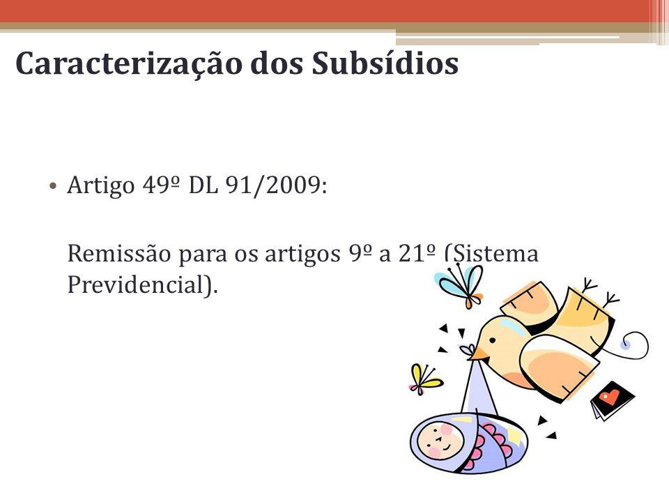 Caracterização dos Subsídios Artigo 49º DL 91/2009: Remissão para os artigos 9º a 21º (Sistema Previdencial).