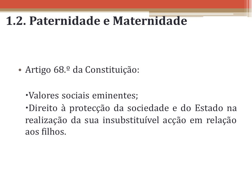 1.2. Paternidade e Maternidade Artigo 68.º da Constituição: Valores sociais eminentes; Direito à protecção da sociedade e do Estado na realização da s