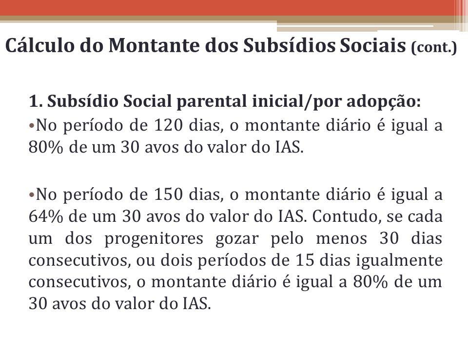 1. Subsídio Social parental inicial/por adopção: No período de 120 dias, o montante diário é igual a 80% de um 30 avos do valor do IAS. No período de