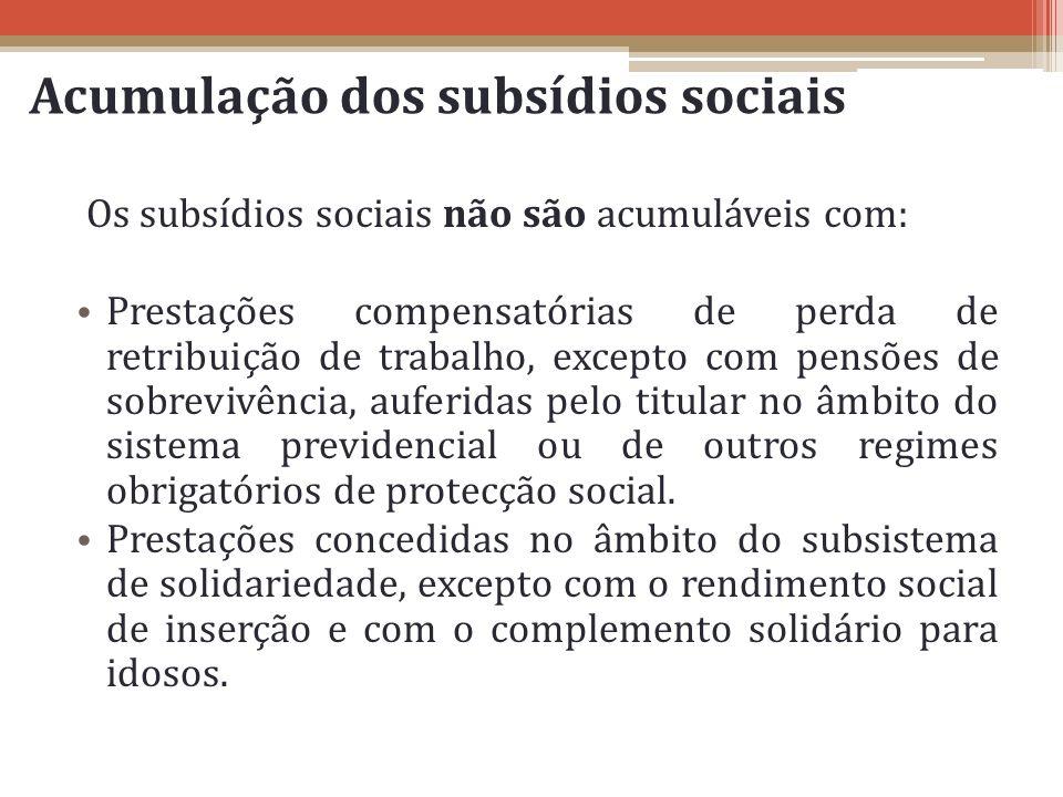 Acumulação dos subsídios sociais Os subsídios sociais não são acumuláveis com: Prestações compensatórias de perda de retribuição de trabalho, excepto