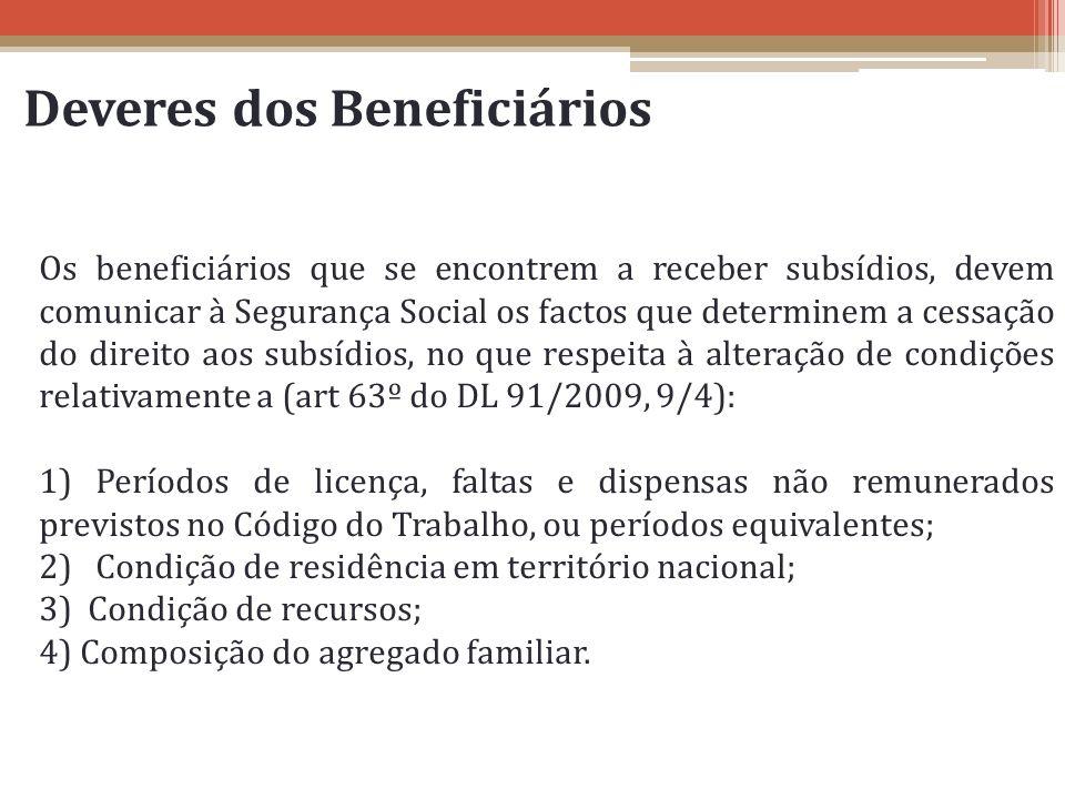 Deveres dos Beneficiários Os beneficiários que se encontrem a receber subsídios, devem comunicar à Segurança Social os factos que determinem a cessaçã