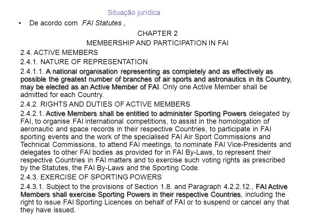 De acordo com FAI Statutes, Situação jurídica CHAPTER 2 MEMBERSHIP AND PARTICIPATION IN FAI 2.4. ACTIVE MEMBERS 2.4.1. NATURE OF REPRESENTATION A nati