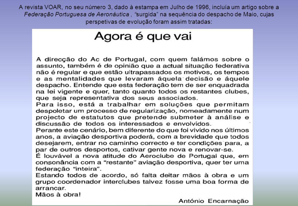A revista VOAR, no seu número 3, dado à estampa em Julho de 1996, incluía um artigo sobre a Federação Portuguesa de Aeronáutica, surgida na sequência do despacho de Maio, cujas perspetivas de evolução foram assim tratadas: