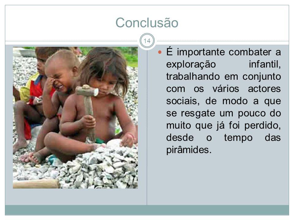 Conclusão É importante combater a exploração infantil, trabalhando em conjunto com os vários actores sociais, de modo a que se resgate um pouco do mui