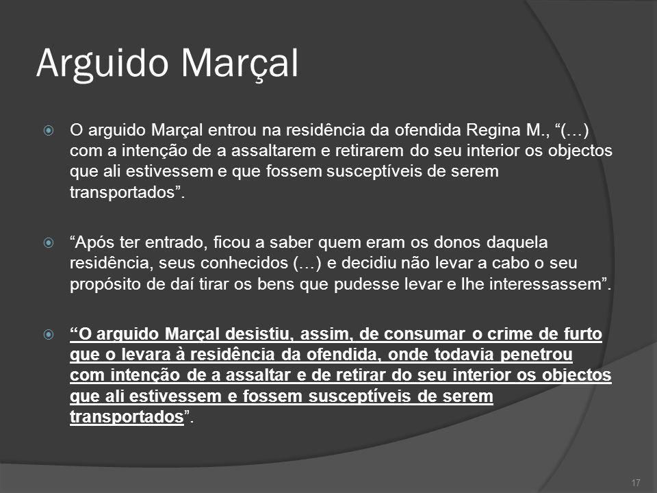 17 Arguido Marçal O arguido Marçal entrou na residência da ofendida Regina M., (…) com a intenção de a assaltarem e retirarem do seu interior os objec