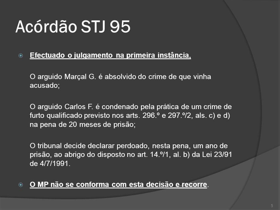 5 Acórdão STJ 95 Efectuado o julgamento na primeira instância, O arguido Marçal G. é absolvido do crime de que vinha acusado; O arguido Carlos F. é co
