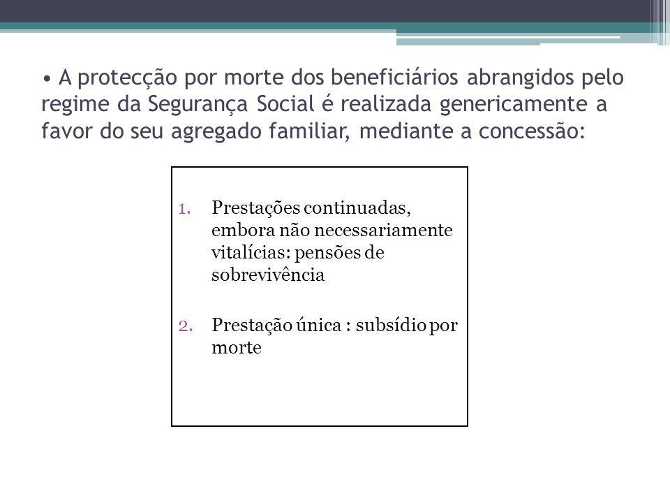 A protecção por morte dos beneficiários abrangidos pelo regime da Segurança Social é realizada genericamente a favor do seu agregado familiar, mediant