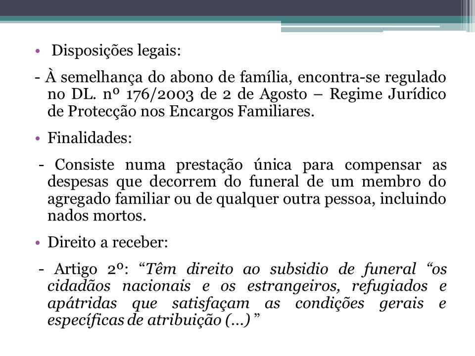 Disposições legais: - À semelhança do abono de família, encontra-se regulado no DL. nº 176/2003 de 2 de Agosto – Regime Jurídico de Protecção nos Enca