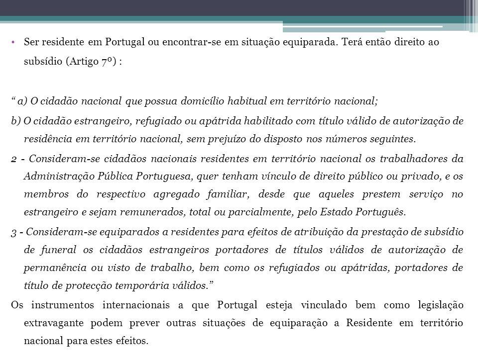 Ser residente em Portugal ou encontrar-se em situação equiparada. Terá então direito ao subsídio (Artigo 7º) : a) O cidadão nacional que possua domicí