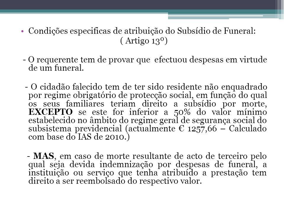 Condições especificas de atribuição do Subsídio de Funeral: ( Artigo 13º) - O requerente tem de provar que efectuou despesas em virtude de um funeral.