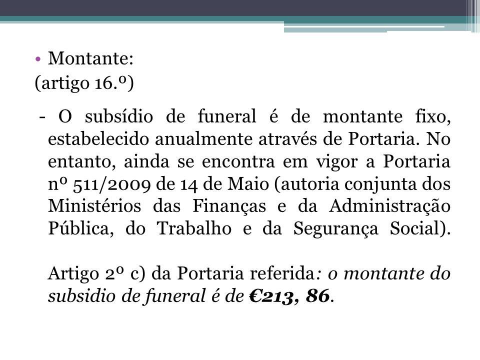Montante: (artigo 16.º) - O subsídio de funeral é de montante fixo, estabelecido anualmente através de Portaria. No entanto, ainda se encontra em vigo