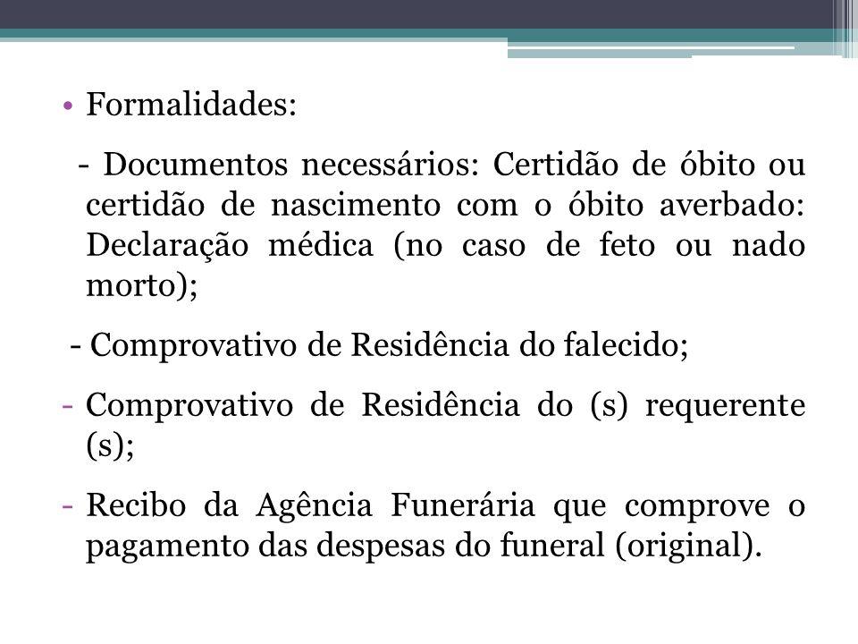 Formalidades: - Documentos necessários: Certidão de óbito ou certidão de nascimento com o óbito averbado: Declaração médica (no caso de feto ou nado m