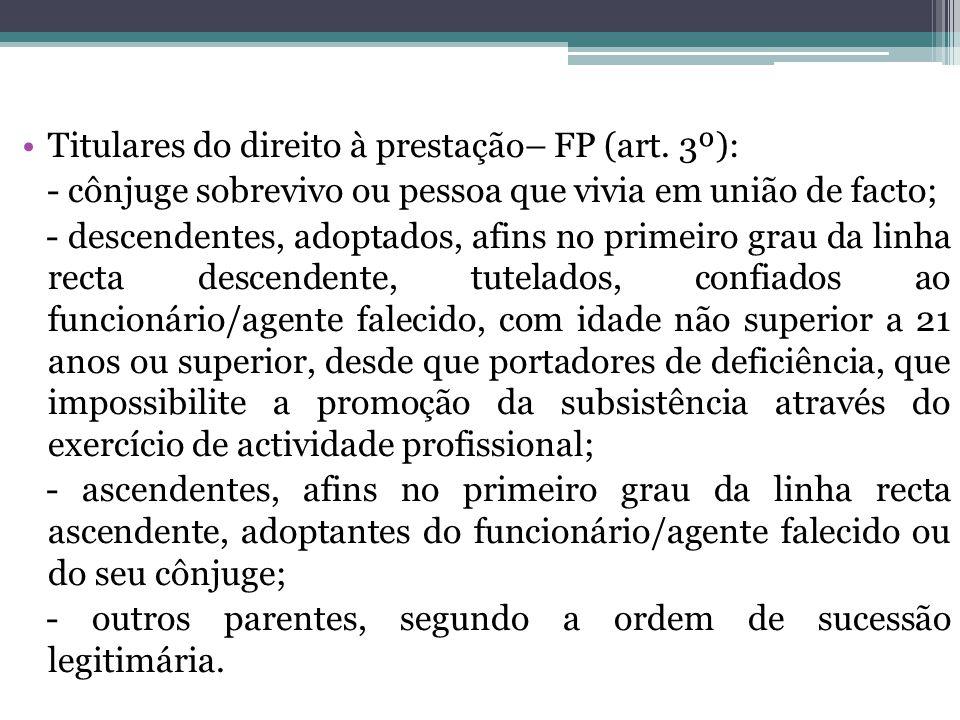 Titulares do direito à prestação– FP (art. 3º): - cônjuge sobrevivo ou pessoa que vivia em união de facto; - descendentes, adoptados, afins no primeir