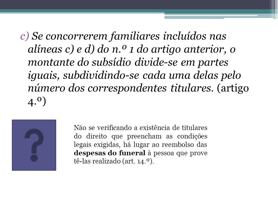 c) Se concorrerem familiares incluídos nas alíneas c) e d) do n.º 1 do artigo anterior, o montante do subsídio divide-se em partes iguais, subdividind