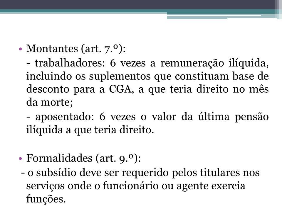 Montantes (art. 7.º): - trabalhadores: 6 vezes a remuneração ilíquida, incluindo os suplementos que constituam base de desconto para a CGA, a que teri