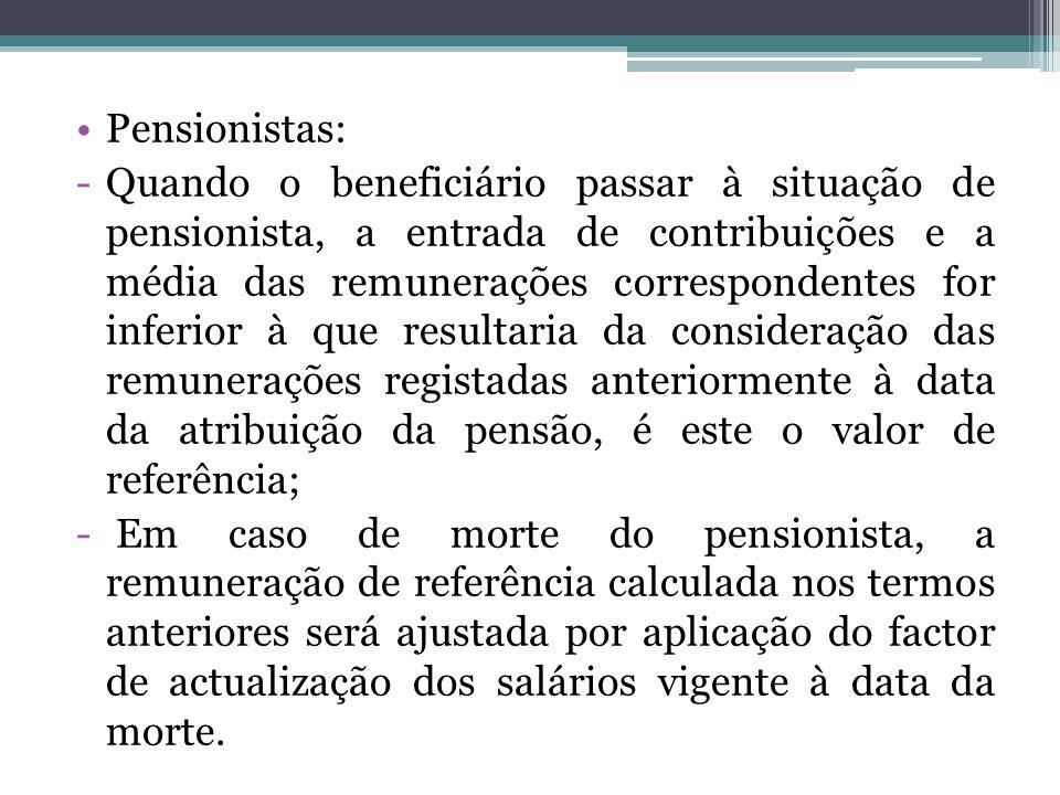 Pensionistas: -Quando o beneficiário passar à situação de pensionista, a entrada de contribuições e a média das remunerações correspondentes for infer